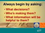 always begin by asking