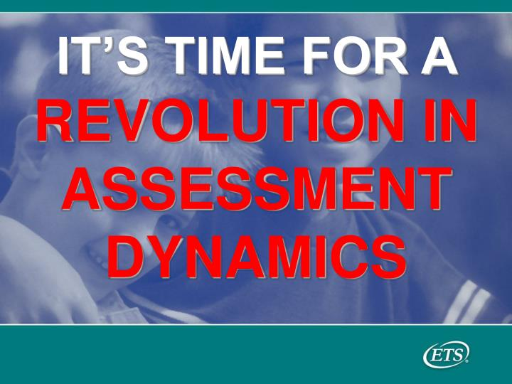 it s time for a revolution in assessment dynamics n.