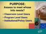 purpose assess to meet whose info needs