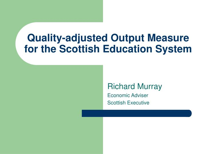 quality adjusted output measure for the scottish education system n.