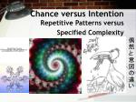 chance versus intention repetitive patterns versus specified complexity