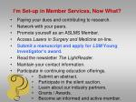 i m set up in member services now what4
