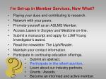i m set up in member services now what9