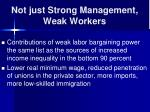 not just strong management weak workers