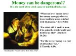 money can be dangerous it is the most often cited cause of unethical behavior