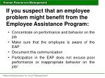 if you suspect that an employee problem might benefit from the employee assistance program