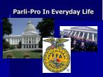 parli pro in everyday life