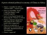 a post colonial political economy of china in africa1