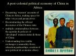 a post colonial political economy of china in africa3
