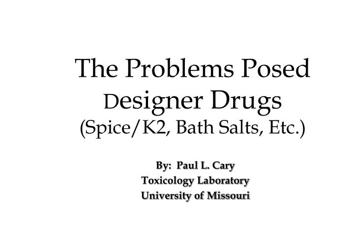 the problems posed d esigner drugs spice k2 bath salts etc