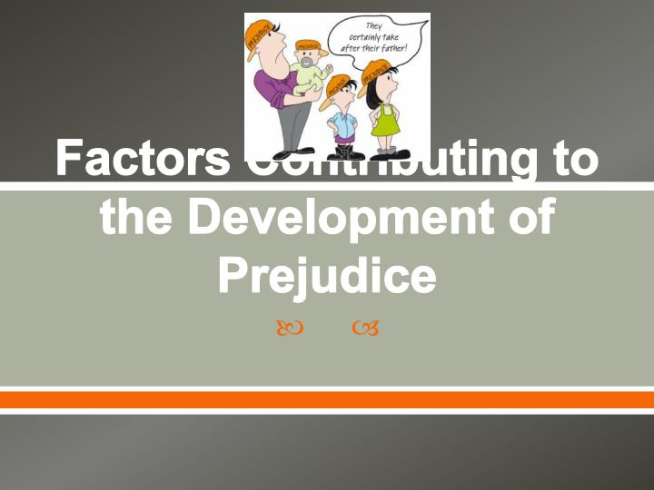 factors contributing to the development of prejudice n.