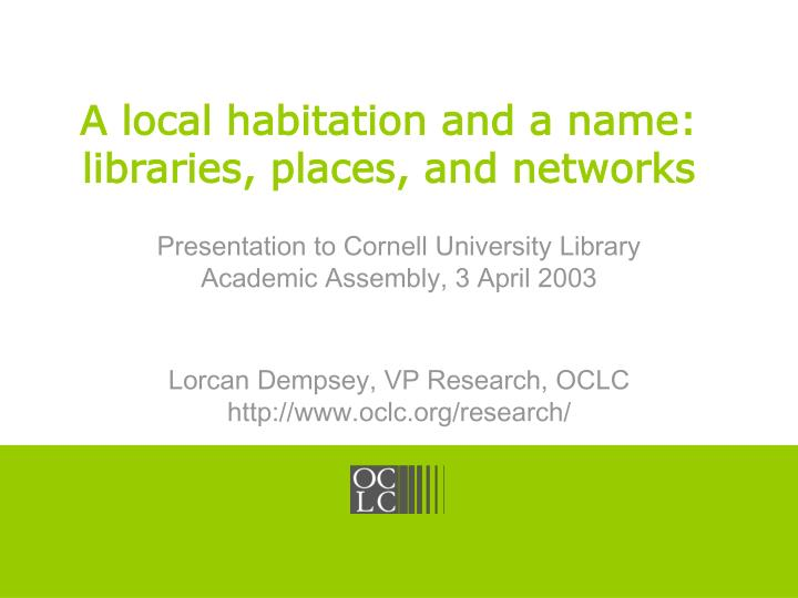a local habitation and a name libraries places and networks n.