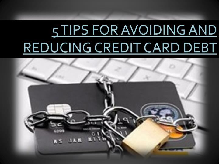 5 Tips for Avoiding and Reducing Credit Card Debt