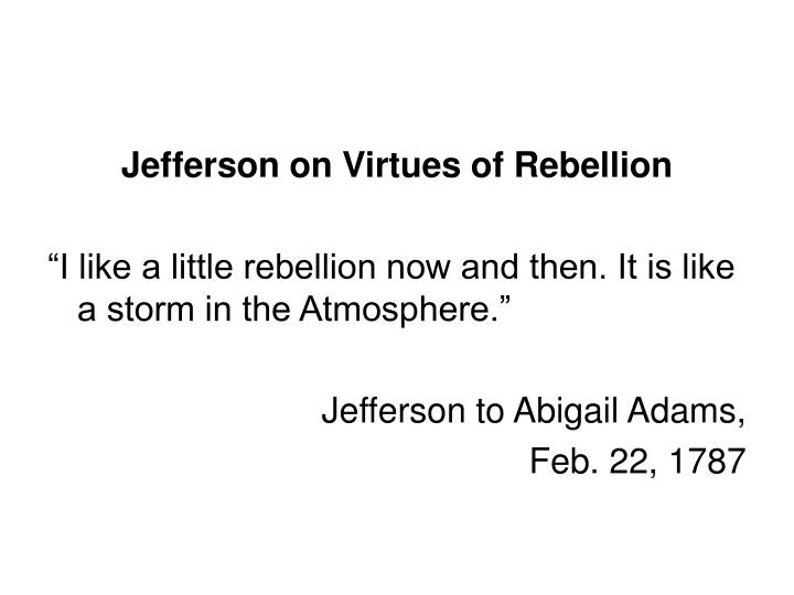 Jefferson on Virtues of Rebellion