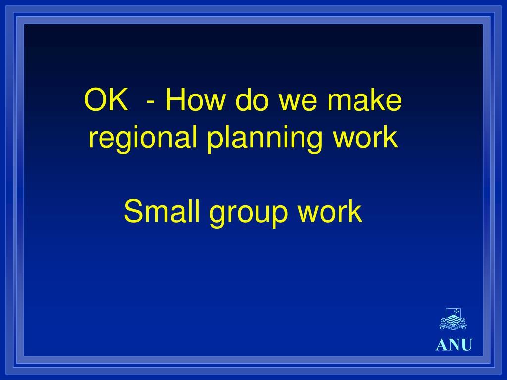 OK  - How do we make regional planning work