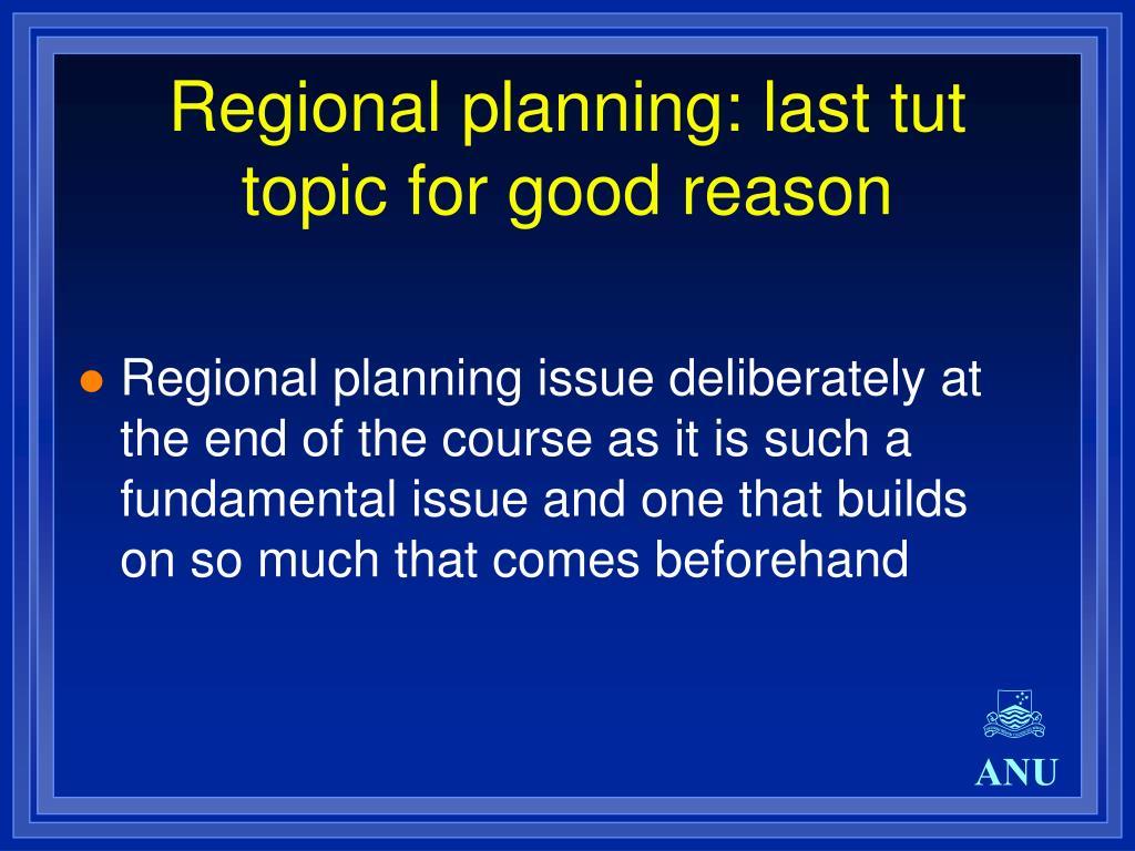 Regional planning: last tut topic for good reason