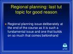 regional planning last tut topic for good reason
