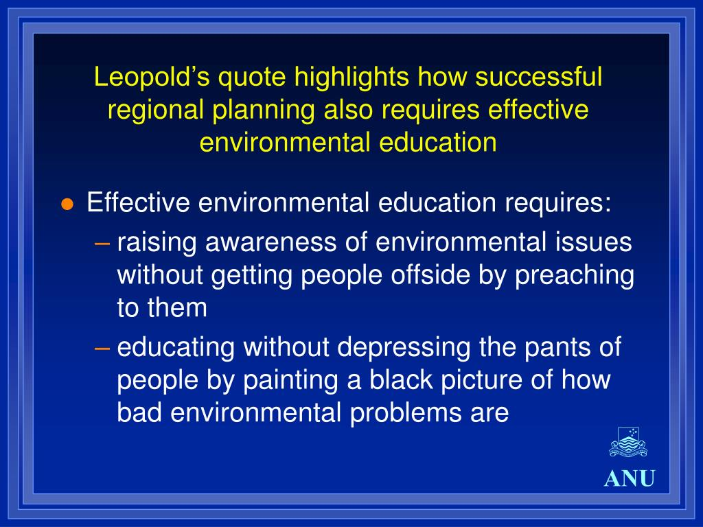 Leopold's quote highlights how successful regional planning also requires effective environmental education