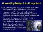 converting matter into computers