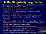 is the singularity negotiable