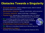 obstacles towards a singularity