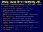 social questions regarding aixi reasonable conclusions but most not yet formally verified