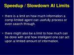 speedup slowdown ai limits