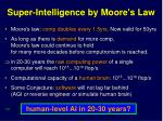 super intelligence by moore s law