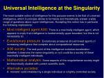 universal intelligence at the singularity