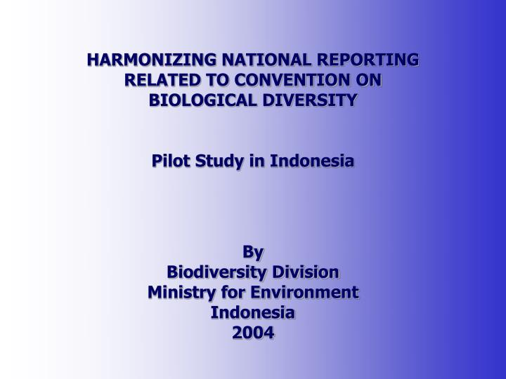 HARMONIZING NATIONAL REPORTING RELATED TO CONVENTION ON BIOLOGICAL DIVERSITY