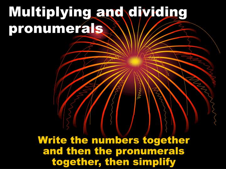multiplying and dividing pronumerals n.