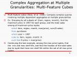 complex aggregation at multiple granularities multi feature cubes