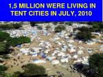 1 5 million were living in tent cities in july 2010