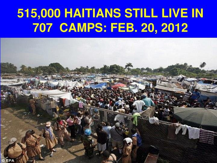 515,000 HAITIANS STILL LIVE IN 707  CAMPS: FEB. 20, 2012