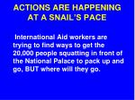 actions are happening at a snail s pace