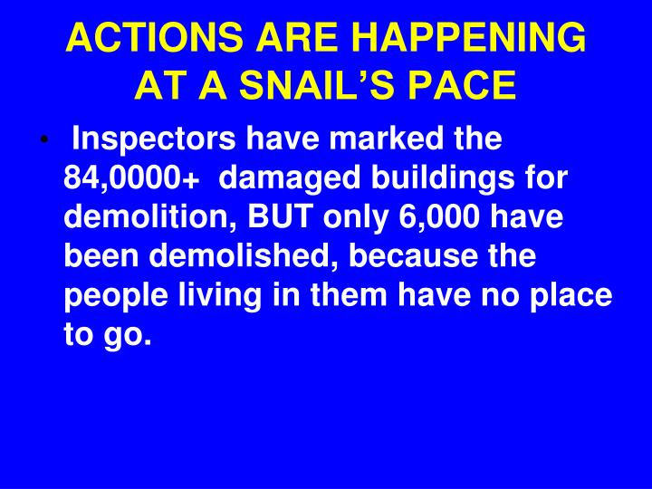 ACTIONS ARE HAPPENING AT A SNAIL'S PACE