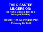 the disaster lingers on no home except a tent or a damaged building