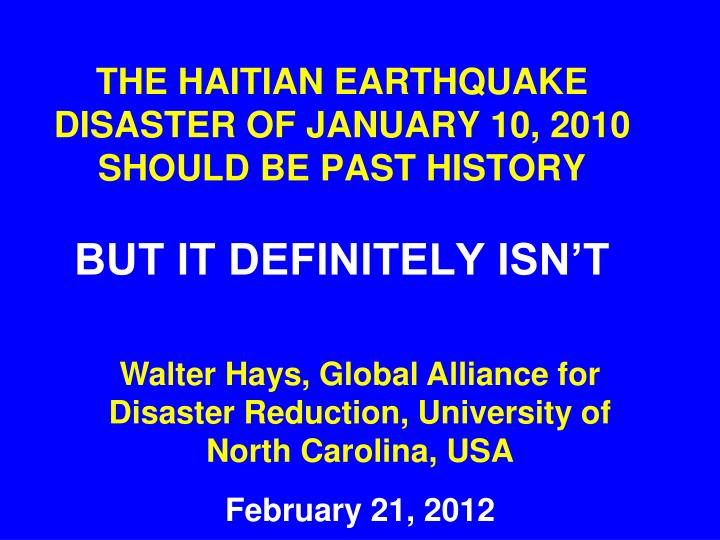 the haitian earthquake disaster of january 10 2010 should be past history but it definitely isn t n.