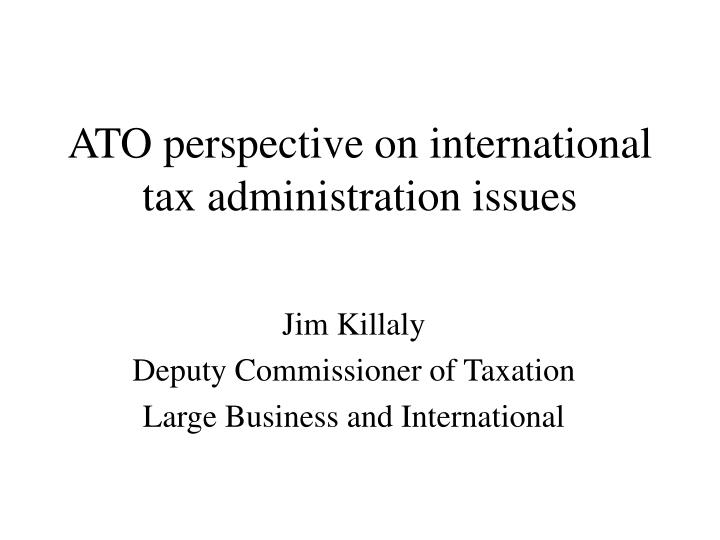 ato perspective on international tax administration issues n.