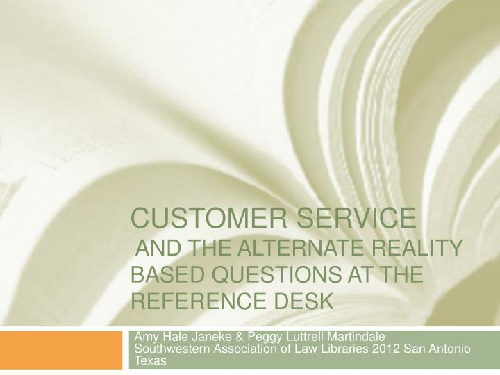 customer service and the alternate reality based questions at the reference desk n.