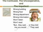 the confused the uncooperative and the impatient