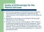 goals of arthroscopy for the painful oa knee1