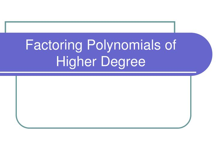 factoring polynomials of higher degree n.