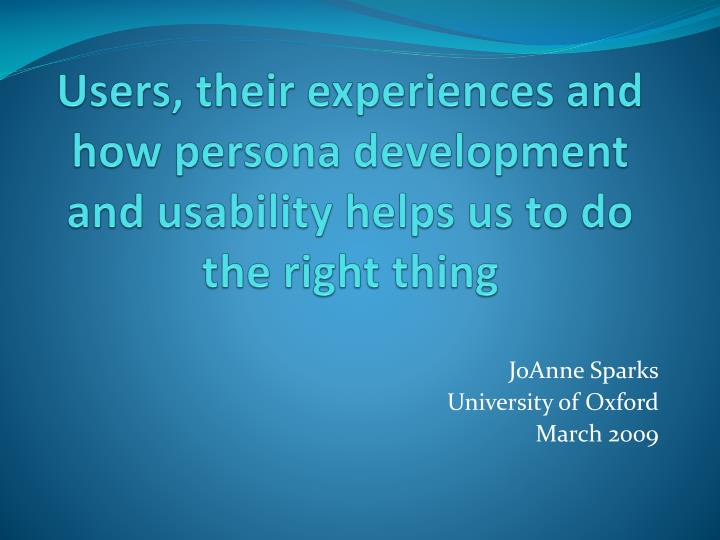 users their experiences and how persona development and usability helps us to do the right thing n.