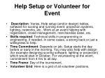 help setup or volunteer for event