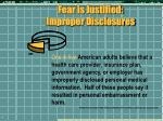 fear is justified improper disclosures