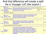 and that difference will create a split file in voyager uc title search