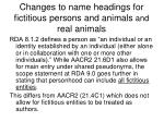 changes to name headings for fictitious persons and animals and real animals