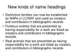 new kinds of name headings
