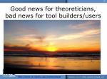 good news for theoreticians bad news for tool builders users